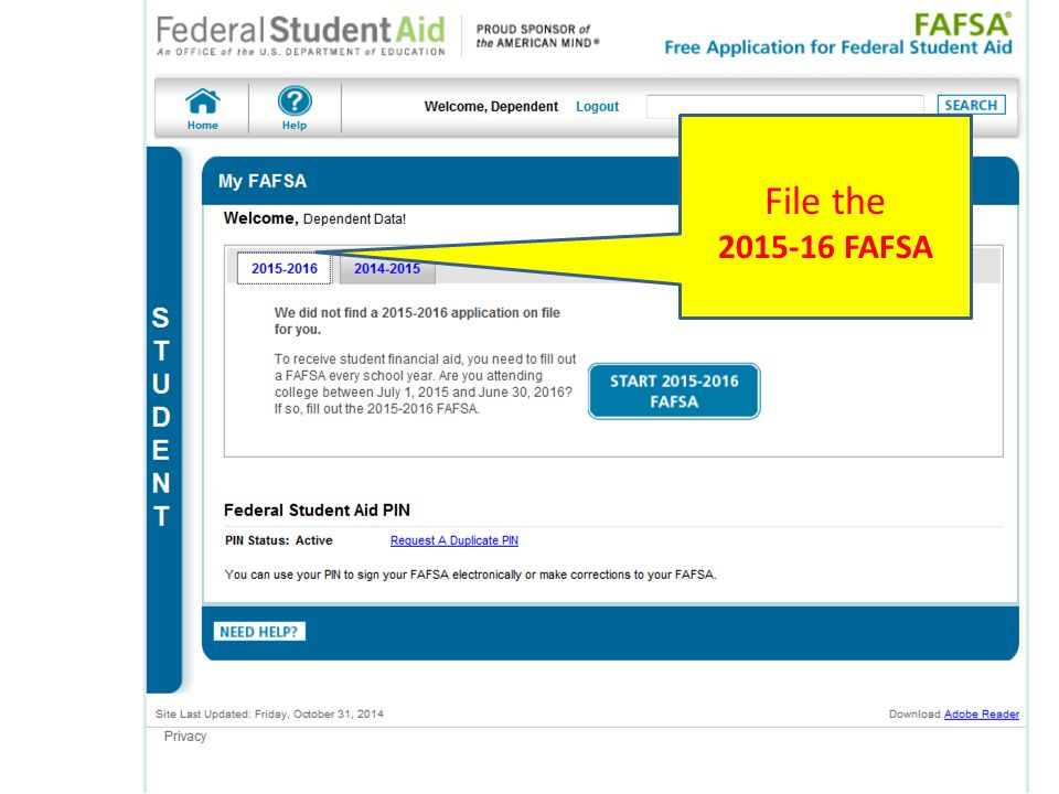 20 Begin here for initial FAFSA Access your FAFSA here after first time, whether submitted or just saved. Must know PIN. File the 2015-16 FAFSA