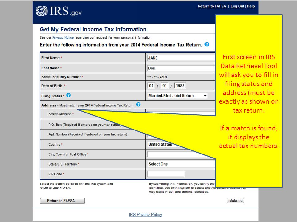 33 First screen in IRS Data Retrieval Tool will ask you to fill in filing status and address (must be exactly as shown on tax return. If a match is fo