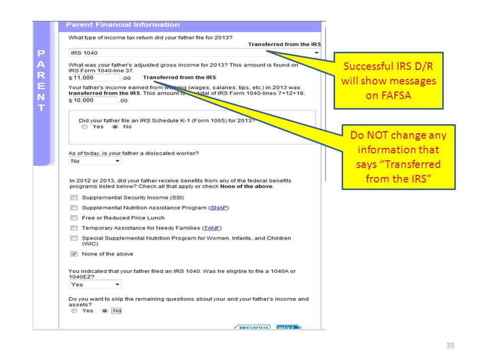 "35 Successful IRS D/R will show messages on FAFSA Do NOT change any information that says ""Transferred from the IRS"""