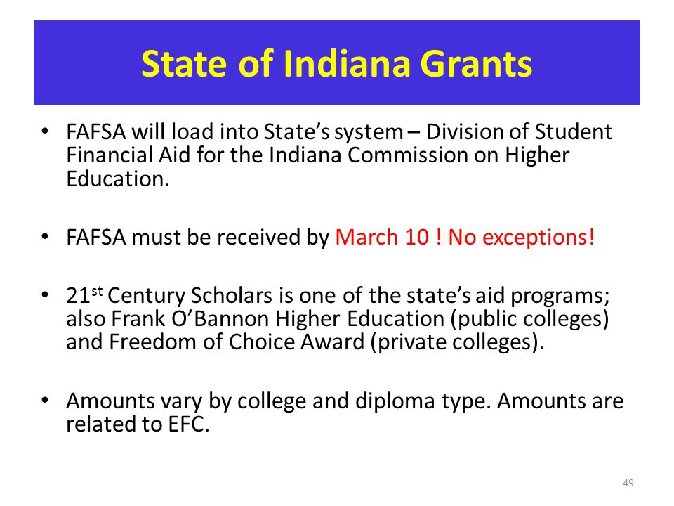 State of Indiana Grants FAFSA will load into State's system – Division of Student Financial Aid for the Indiana Commission on Higher Education. FAFSA