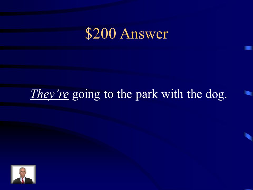 $200 Question _____ going to the park with the dog. (There/ Their/ They're)