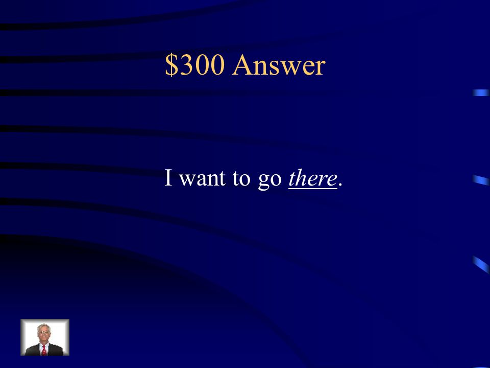 $300 Question I heard Hawaii is a beautiful place! \ I want to go _____. (There/ Their/ They're)
