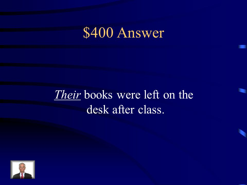 $400 Question _____ books were left on the desk after class. (There/ Their/ They're)