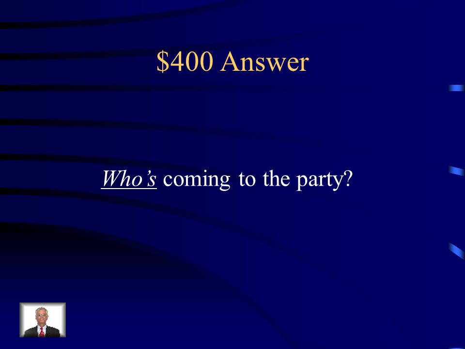 $400 Question _____ coming to the party? (Whose or Who's)