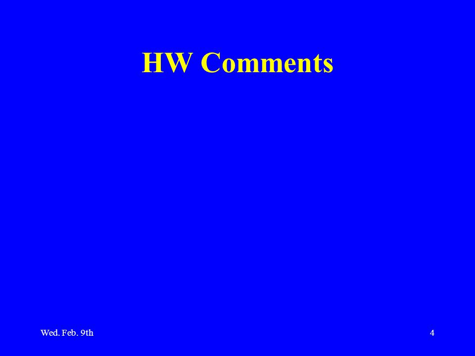 Wed. Feb. 9th4 HW Comments
