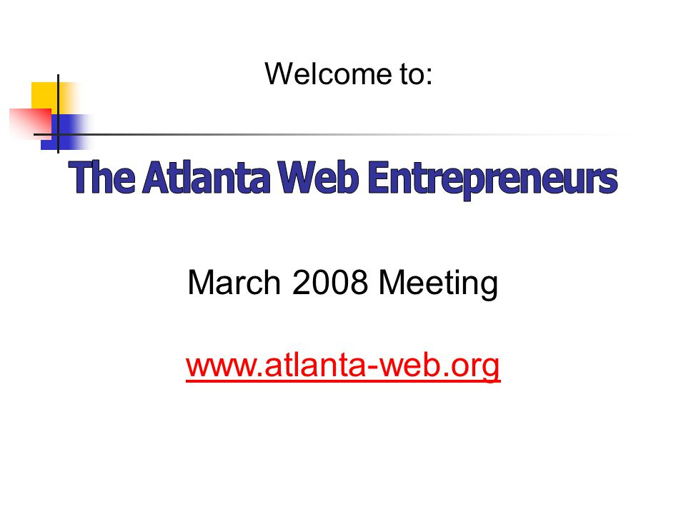 Welcome to: March 2008 Meeting www.atlanta-web.org
