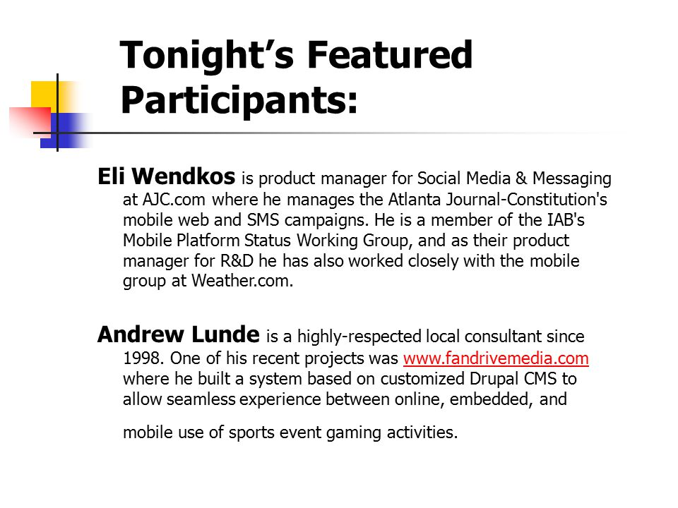 Tonight's Featured Participants: CPC TEXT Eli Wendkos is product manager for Social Media & Messaging at AJC.com where he manages the Atlanta Journal-Constitution s mobile web and SMS campaigns.