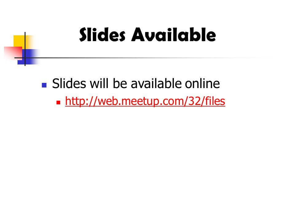 Slides Available Slides will be available online http://web.meetup.com/32/files
