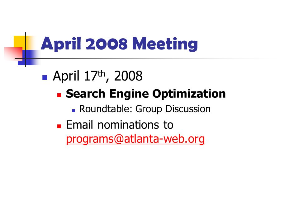 April 17 th, 2008 Search Engine Optimization Roundtable: Group Discussion Email nominations to programs@atlanta-web.org programs@atlanta-web.org April 2008 Meeting