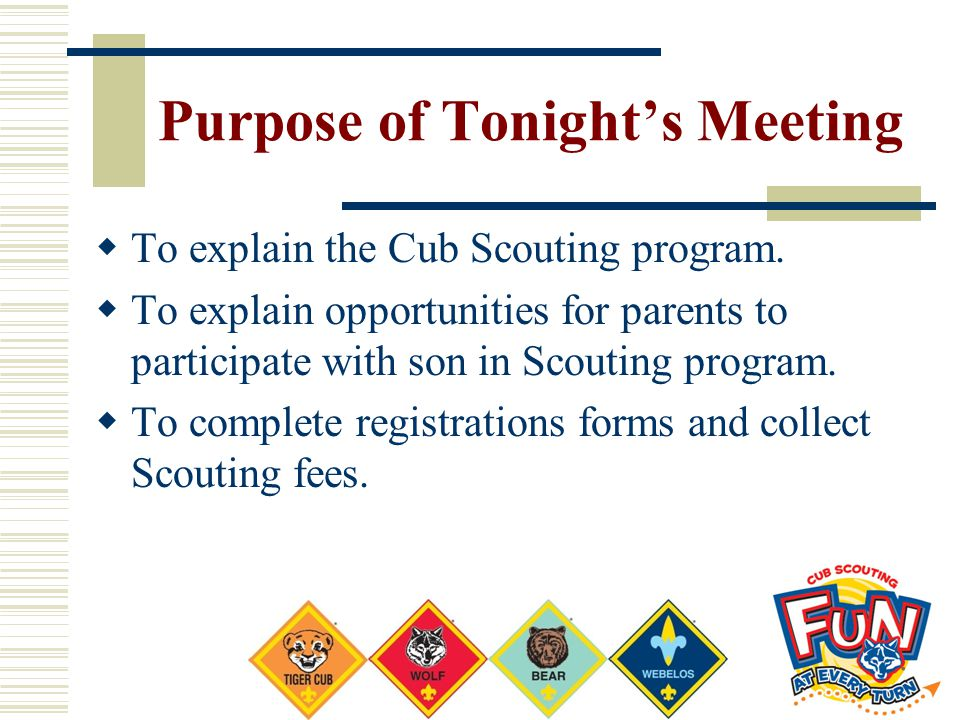 Purpose of Tonight's Meeting  To explain the Cub Scouting program.