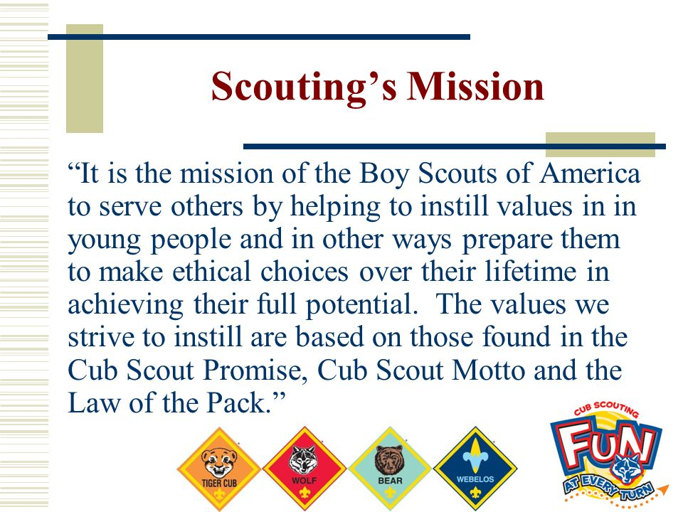 """Scouting's Mission """"It is the mission of the Boy Scouts of America to serve others by helping to instill values in in young people and in other ways p"""
