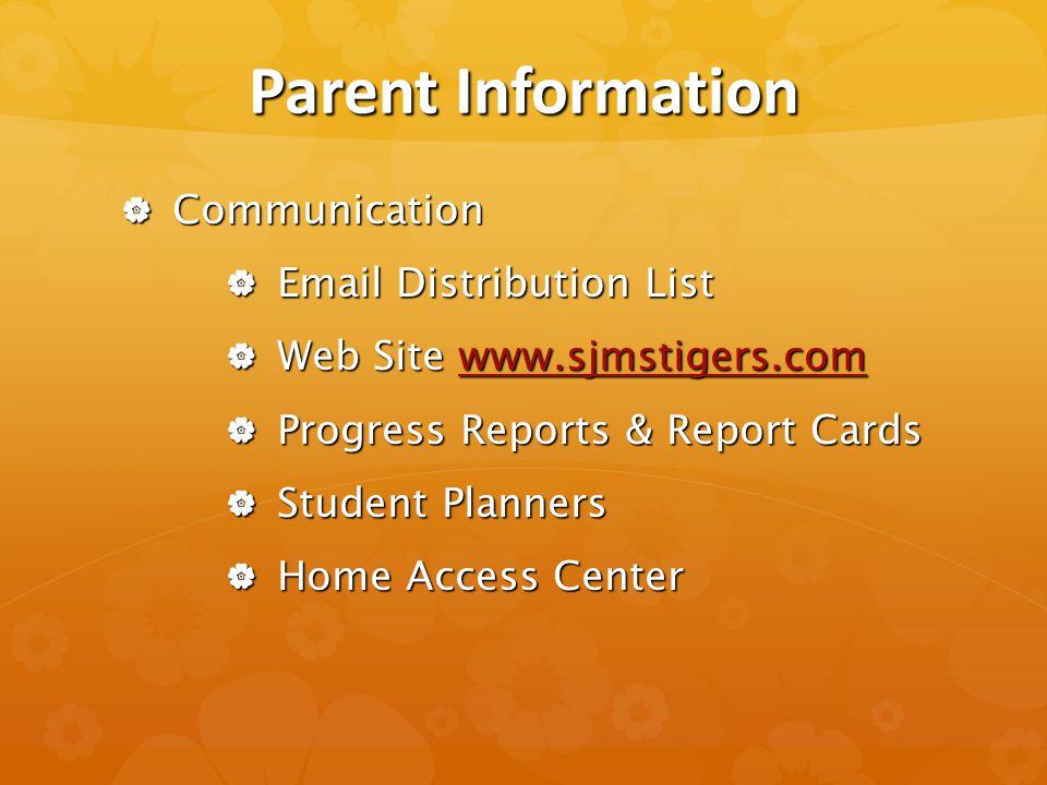 Parent Information  Communication  Email Distribution List  Web Site www.sjmstigers.com www.sjmstigers.com  Progress Reports & Report Cards  Student Planners  Home Access Center