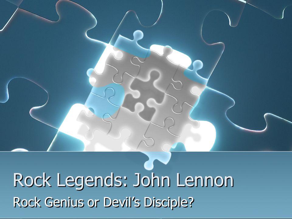 Rock Legends: John Lennon Rock Genius or Devil's Disciple