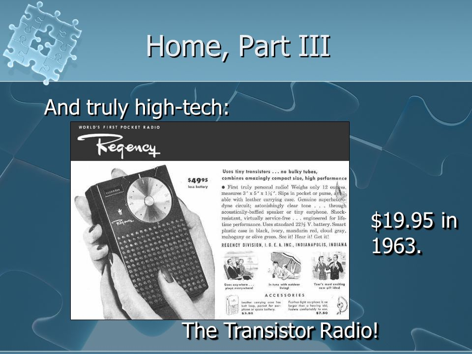 Home, Part III And truly high-tech: The Transistor Radio! $19.95 in 1963.