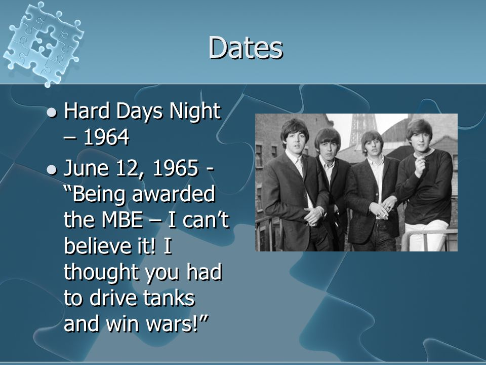 Dates Hard Days Night – 1964 June 12, 1965 - Being awarded the MBE – I can't believe it.
