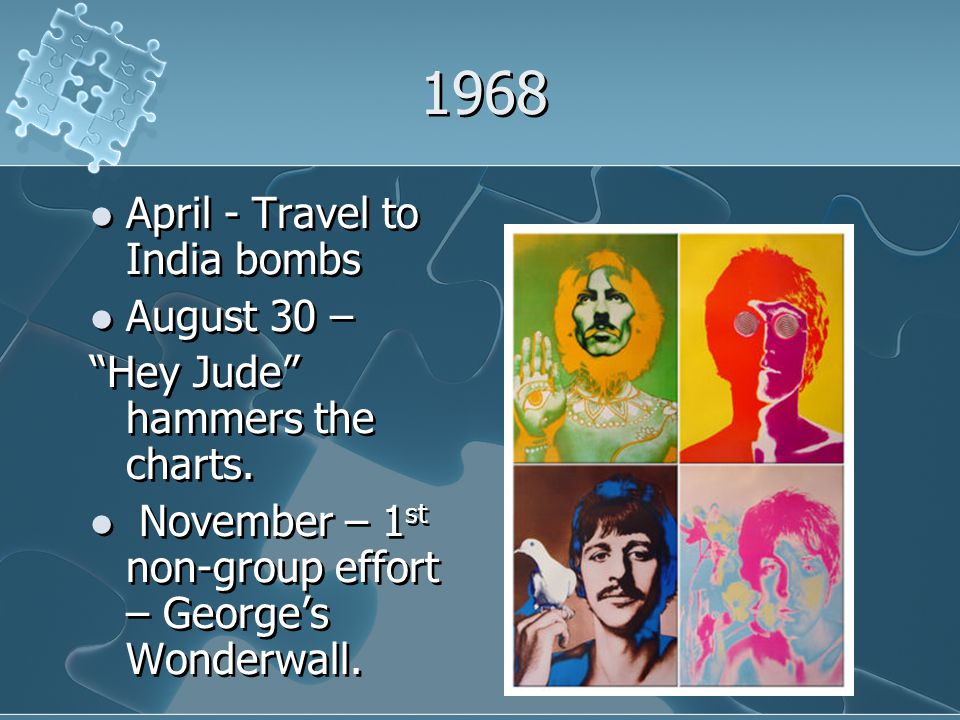 1968 April - Travel to India bombs August 30 – Hey Jude hammers the charts.