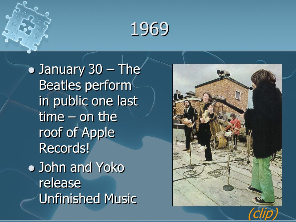 1969 January 30 – The Beatles perform in public one last time – on the roof of Apple Records! John and Yoko release Unfinished Music January 30 – The