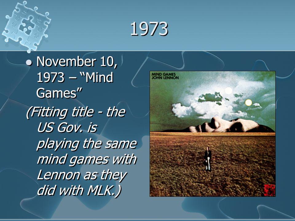 1973 November 10, 1973 – Mind Games (Fitting title - the US Gov.