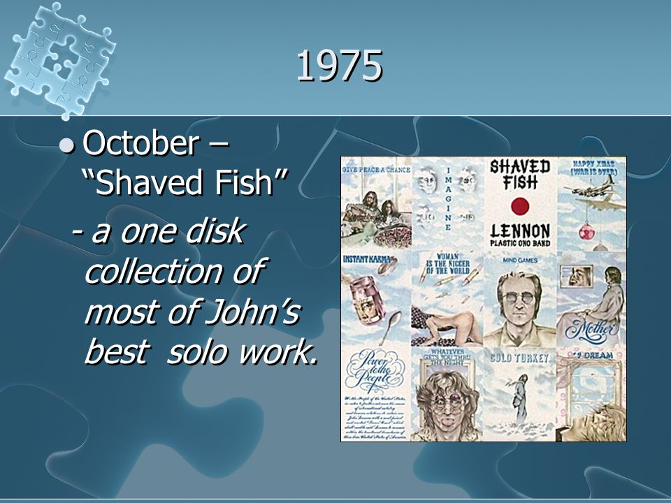 1975 October – Shaved Fish - a one disk collection of most of John's best solo work.