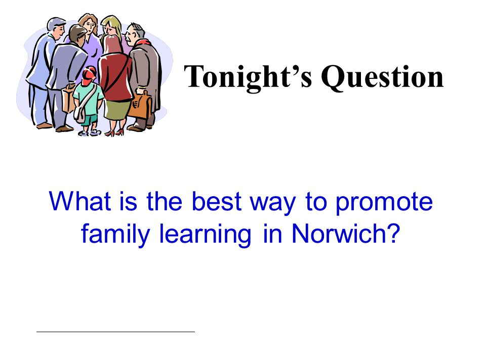 What is the best way to promote family learning in Norwich Tonight's Question