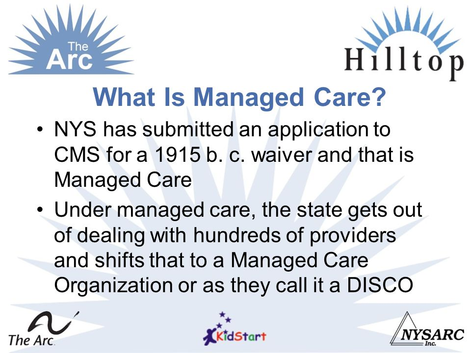 What Is Managed Care. NYS has submitted an application to CMS for a 1915 b.