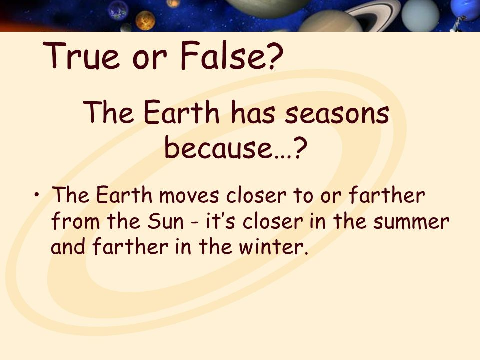 The Earth has seasons because….