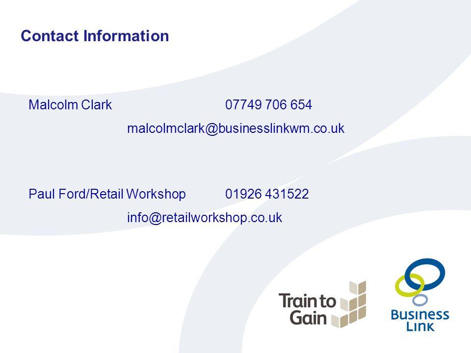Contact Information Malcolm Clark07749 706 654 malcolmclark@businesslinkwm.co.uk Paul Ford/Retail Workshop01926 431522 info@retailworkshop.co.uk