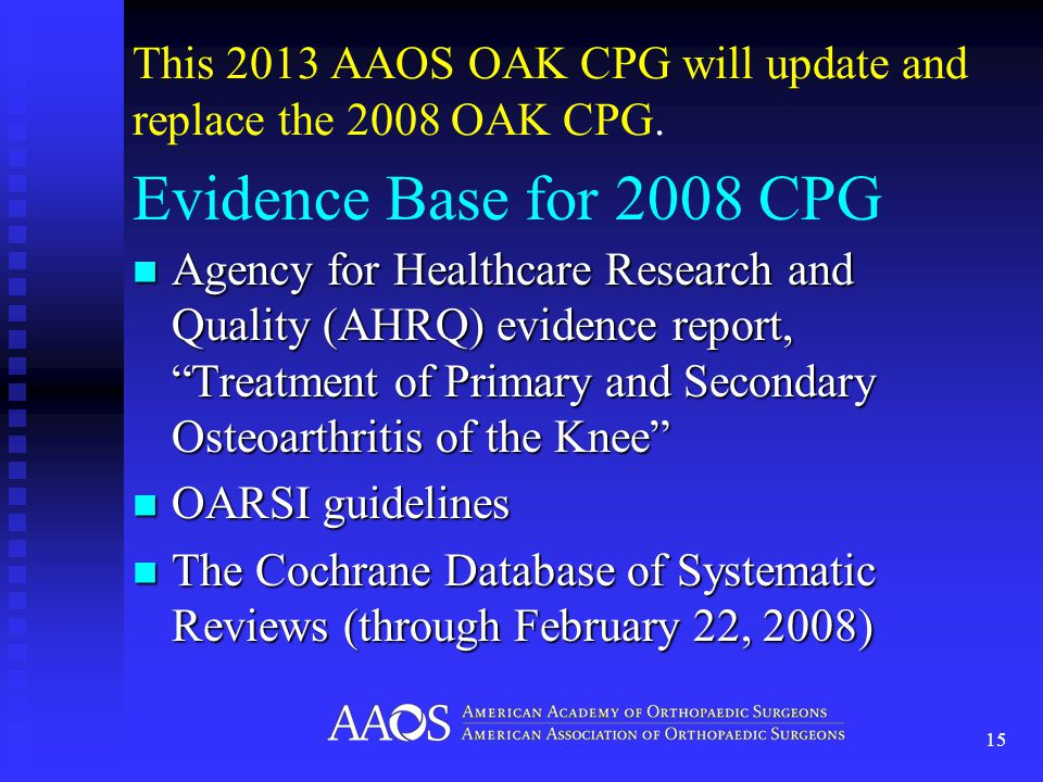 This 2013 AAOS OAK CPG will update and replace the 2008 OAK CPG.