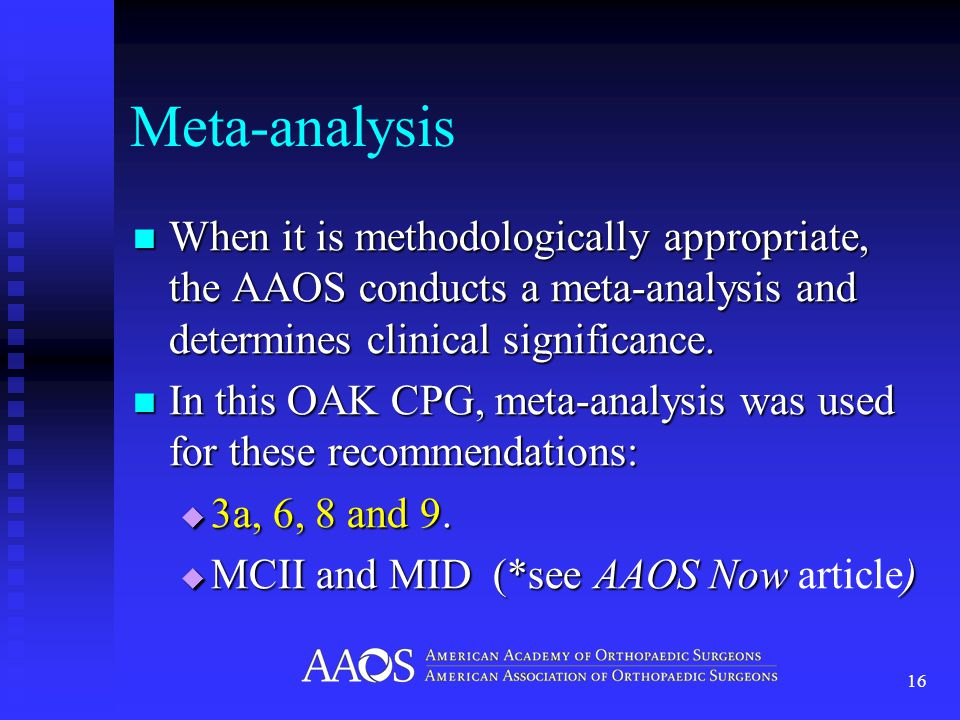 Meta-analysis When it is methodologically appropriate, the AAOS conducts a meta-analysis and determines clinical significance.