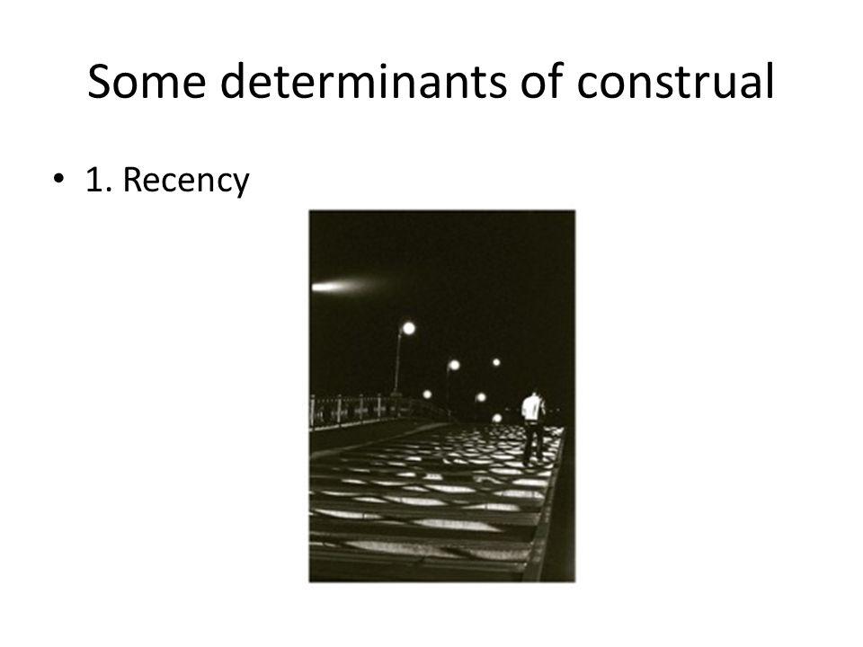 Some determinants of construal 1.Recency 2.
