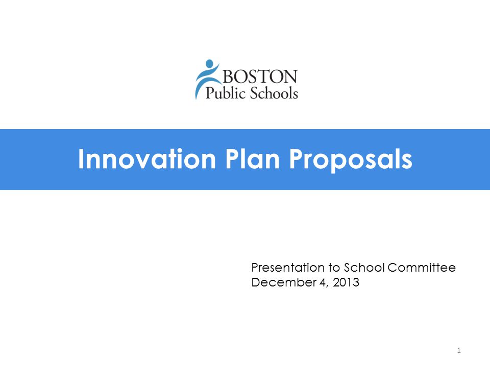 Innovation Plan Proposals 1 Presentation to School Committee December 4, 2013