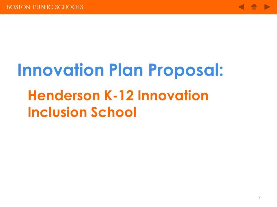 Innovation Plan Proposal: Henderson K-12 Innovation Inclusion School BOSTON PUBLIC SCHOOLS 7