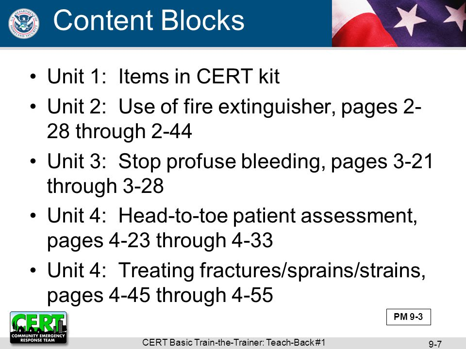 CERT Basic Train-the-Trainer: Teach-Back #1 9-7 Unit 1: Items in CERT kit Unit 2: Use of fire extinguisher, pages 2- 28 through 2-44 Unit 3: Stop prof