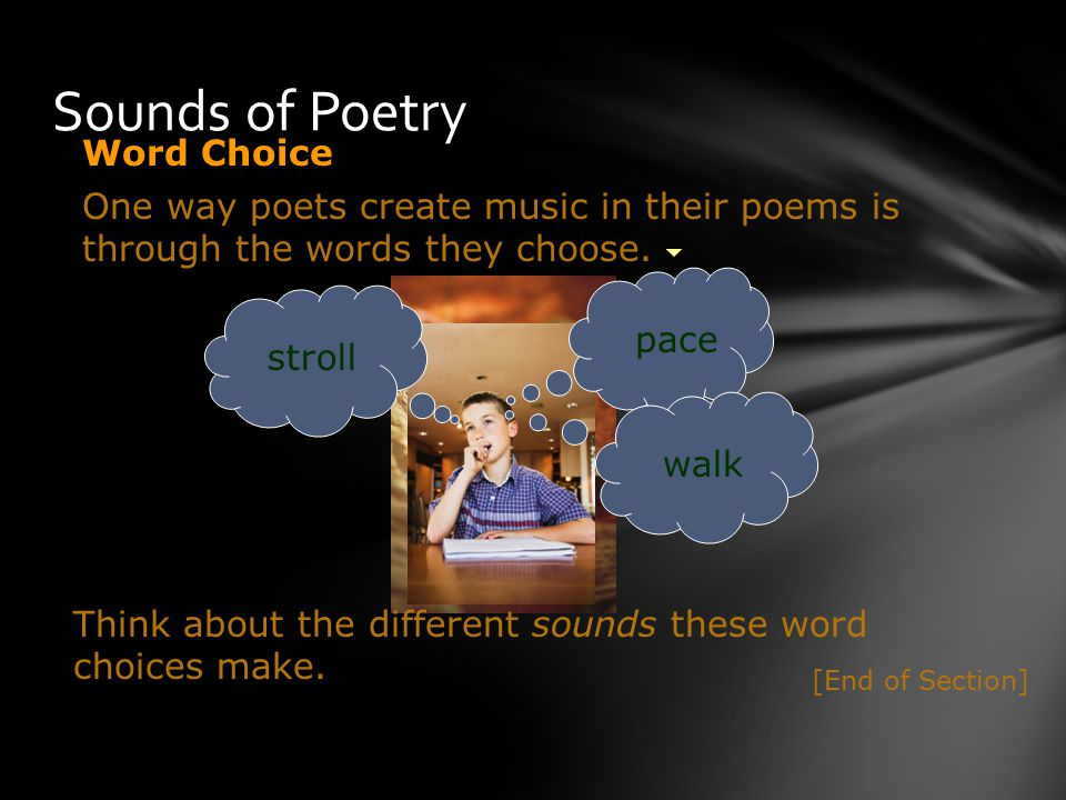 One way poets create music in their poems is through the words they choose.