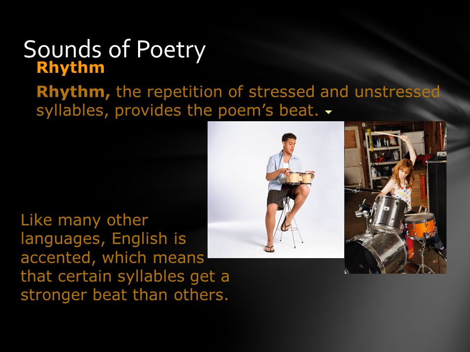 Rhythm, the repetition of stressed and unstressed syllables, provides the poem's beat.