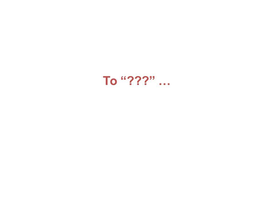 "To ""???"" …"
