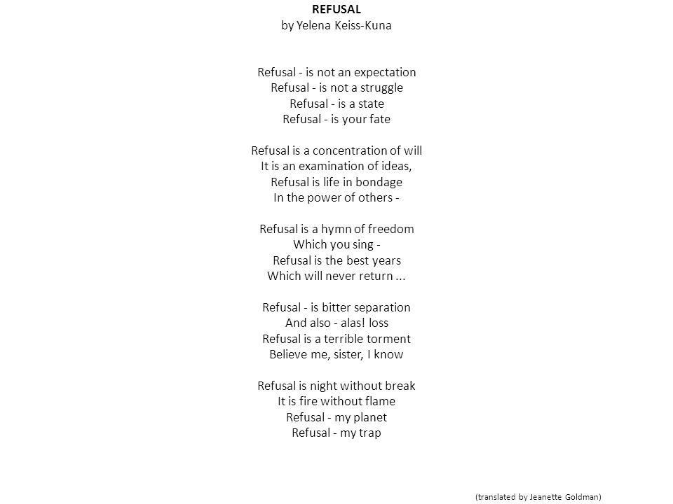 REFUSAL by Yelena Keiss-Kuna Refusal - is not an expectation Refusal - is not a struggle Refusal - is a state Refusal - is your fate Refusal is a conc