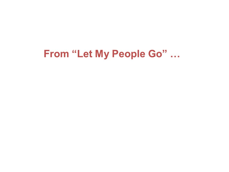 """From """"Let My People Go"""" …"""
