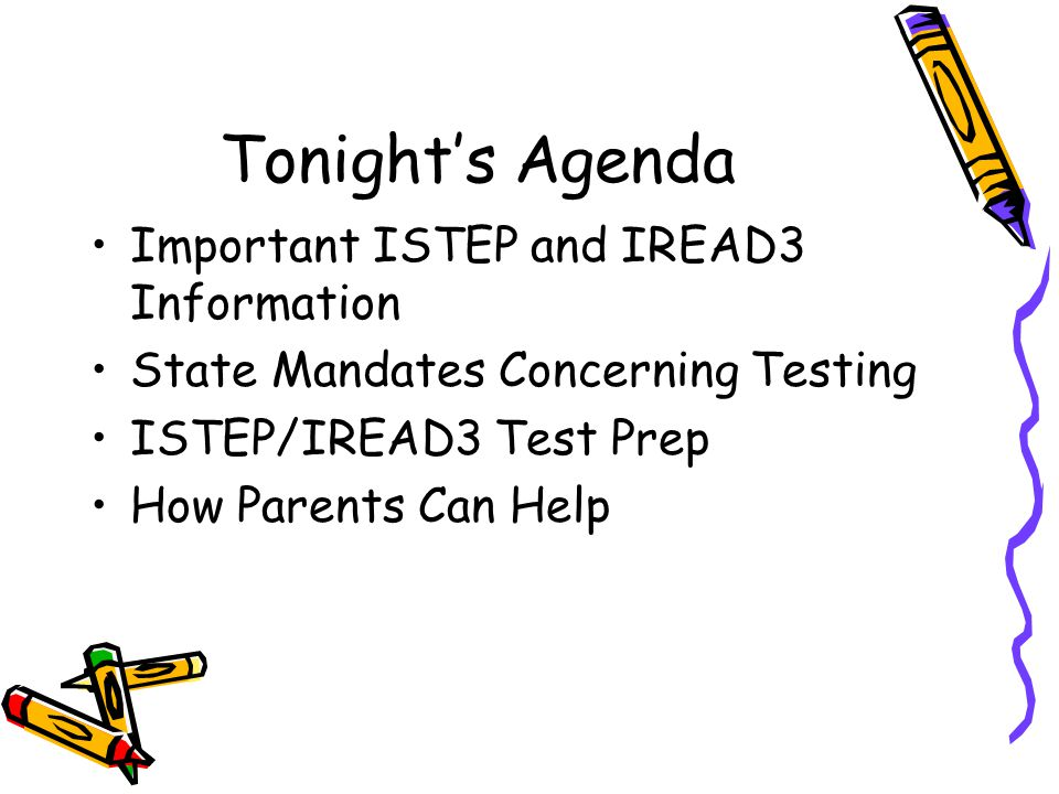 Tonight's Agenda Important ISTEP and IREAD3 Information State Mandates Concerning Testing ISTEP/IREAD3 Test Prep How Parents Can Help
