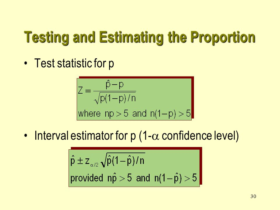 30 Testing and Estimating the Proportion Test statistic for p Interval estimator for p (1-  confidence level)