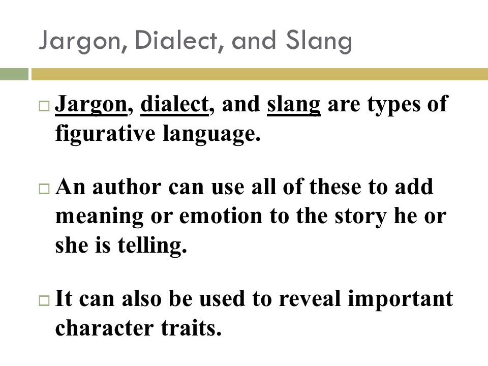 Jargon, Dialect, and Slang  Jargon, dialect, and slang are types of figurative language.