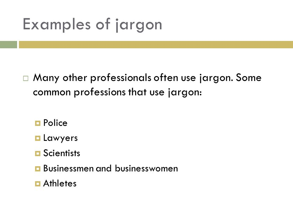 Examples of jargon  Many other professionals often use jargon.