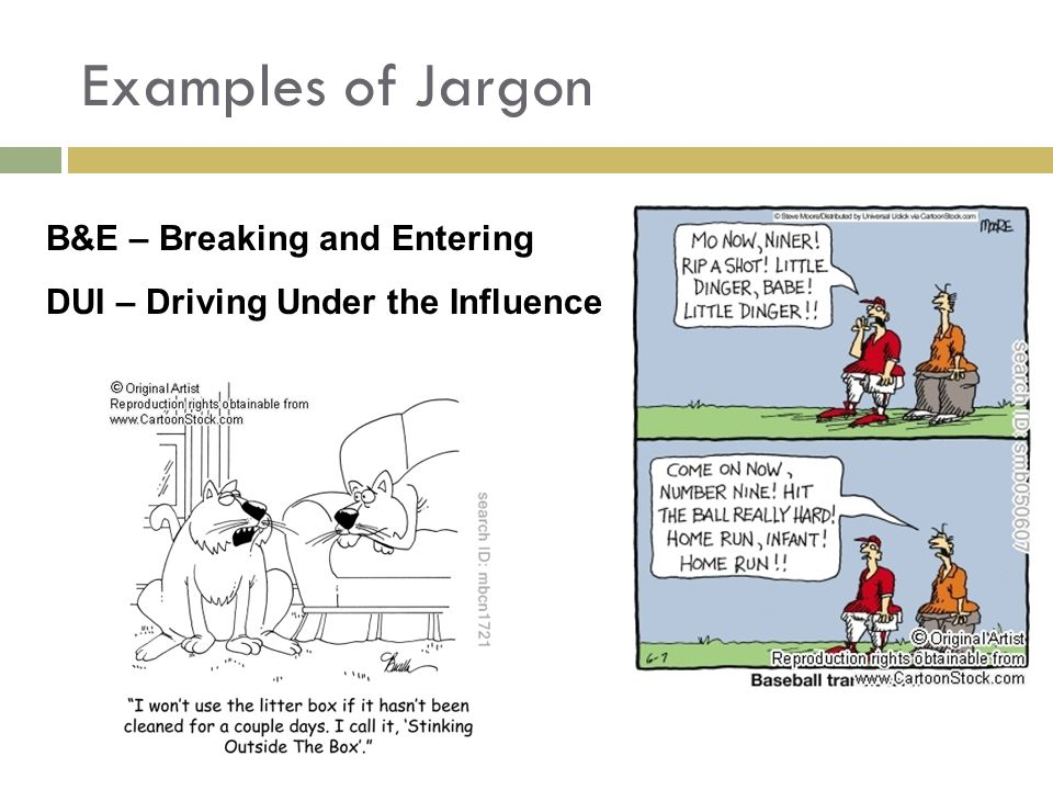 Examples of Jargon B&E – Breaking and Entering DUI – Driving Under the Influence