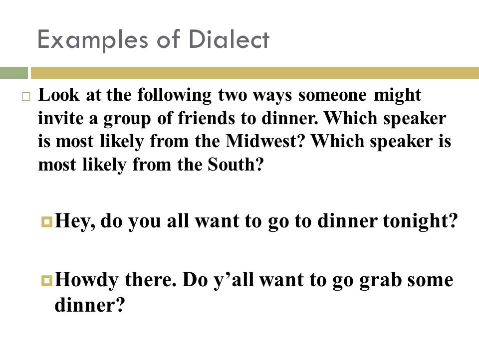 Examples of Dialect  Look at the following two ways someone might invite a group of friends to dinner.