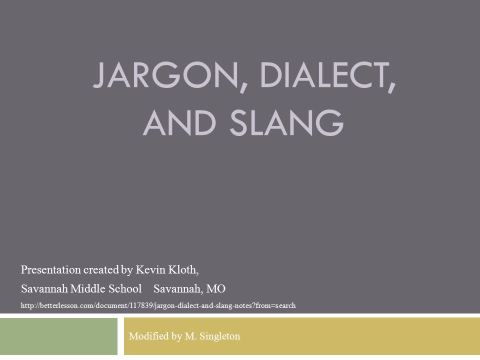 JARGON, DIALECT, AND SLANG Modified by M.