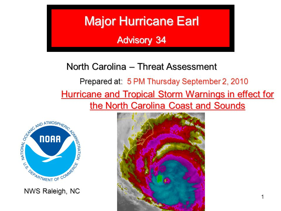 Major Hurricane Earl Advisory 34 North Carolina – Threat Assessment Prepared at: 5 PM Thursday September 2, 2010 Hurricane and Tropical Storm Warnings in effect for the North Carolina Coast and Sounds 1 NWS Raleigh, NC