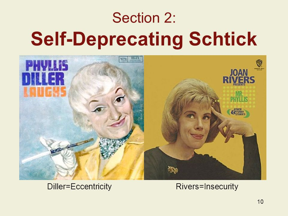 Diller=Eccentricity Rivers=Insecurity 10 Section 2: Self-Deprecating Schtick