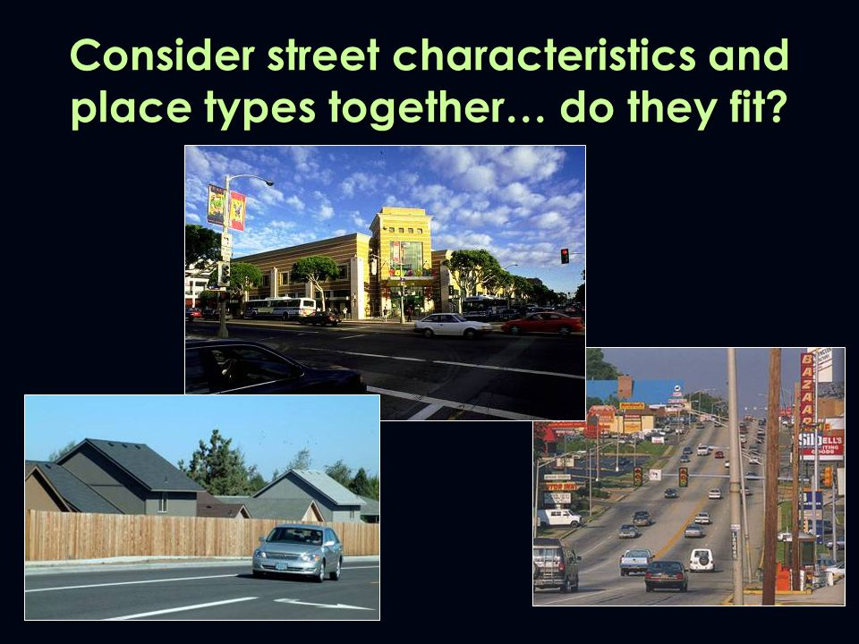 Consider street characteristics and place types together… do they fit