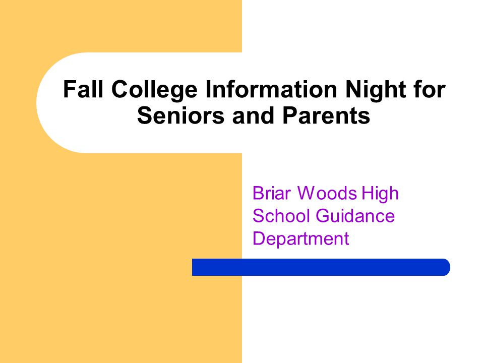 Fall College Information Night for Seniors and Parents Briar Woods High School Guidance Department