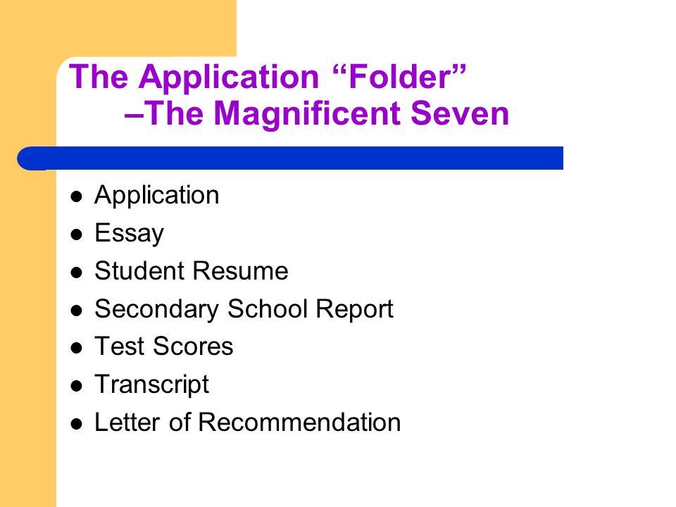 The Application Folder Application Essay Student Resume Secondary School Report Test Scores Transcript Letter of Recommendation
